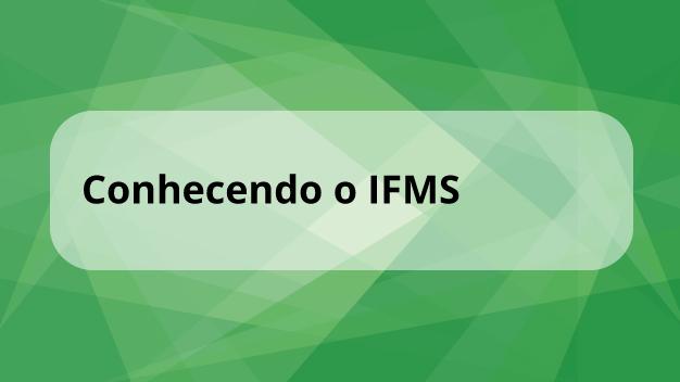 Conhecendo o IFMS