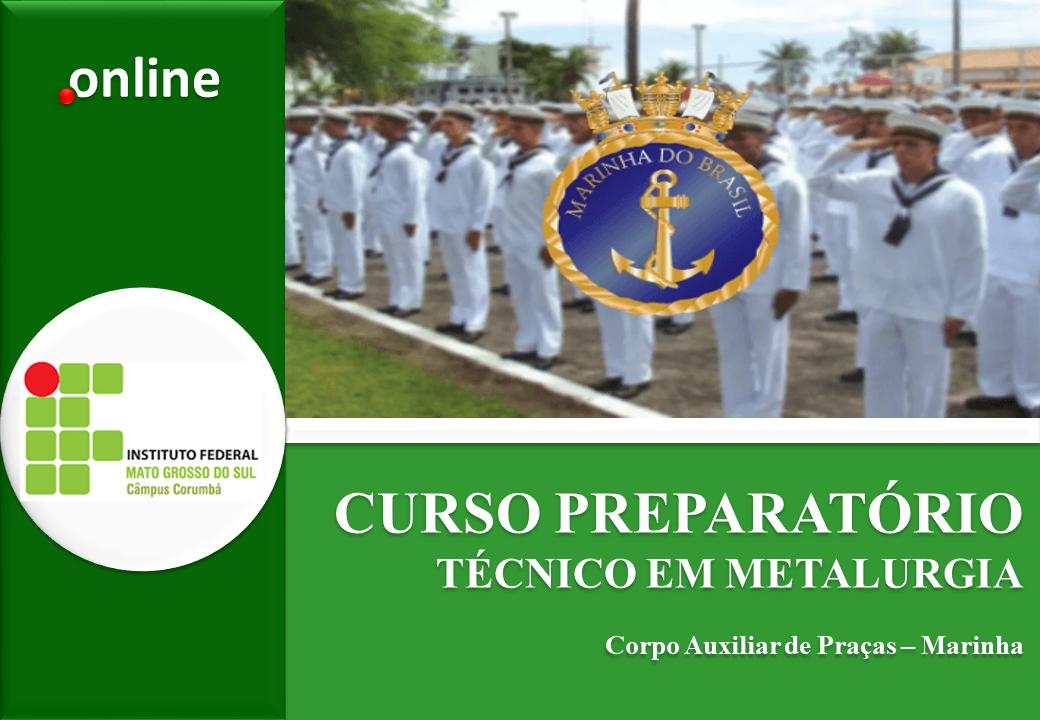 Curso Preparatório para Concurso Público de Admissão ao Curso de Formação para Ingresso no Corpo Auxiliar de Praças da Marinha - Técnico em Metalurgia