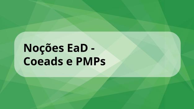 Noções EaD - Coeads e PMPs